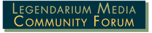 Legendarium Media Community Forum